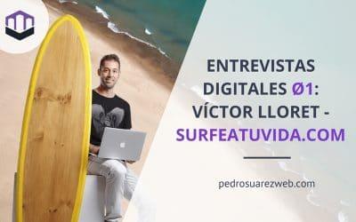 Entrevistas Digitales Ø1: Surfeando tu vida con un blog. Víctor Lloret de surfeatuvida.com