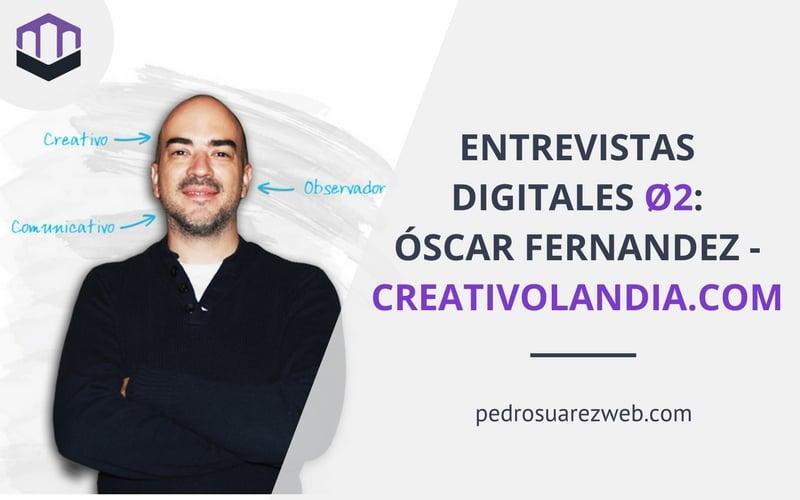 Entrevistas Digitales Ø2: Óscar Fernández – creativolandia