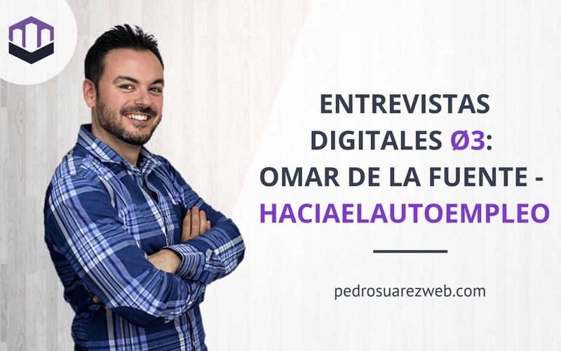 Entrevistas Digitales Ø3: Omar de la Fuente – haciaelautoempleo